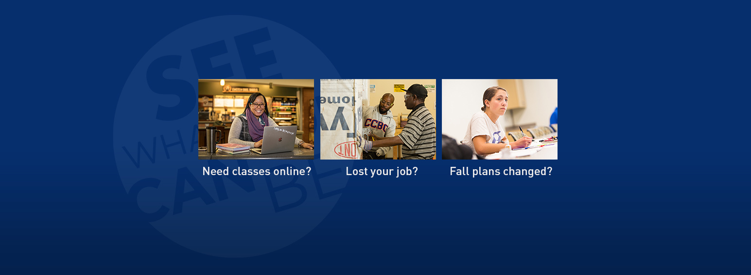 Text: Need classes online?  Lost your job?  Fall plans changed?